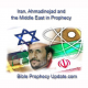 Iran, Ahmadinejad and the Middle East in Prophecy